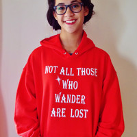 Not All Those Who Wander Are Lost Sweatshirt. Quote Sweatshirt. Unisex Hoodie.
