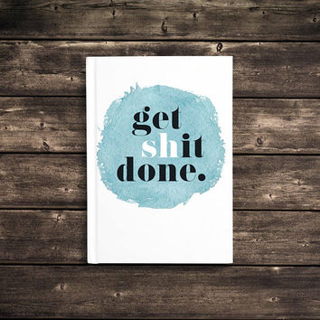 Get Sh*t Done - 5x7 Writing Journal, cute custom notebook, personalized gift, watercolor hard cover journal, to do list blank or lined pages