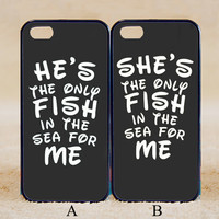 He or She is the only fish in the sea for me Couple Case,Custom Case,iPhone 6+/6/5/5S/5C/4S/4