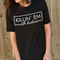 Killin' Em With Kindness Tee