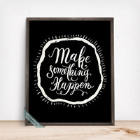 Make Something Happen Print, Typography Print, Motivational Print, Inspirational Decor, Wall Art, Dorm Decoration, Mothers Day Gift
