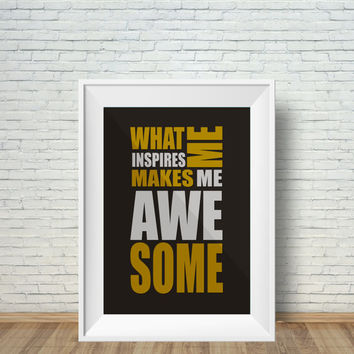 What Inspires Me Makes Me Awesome, (Instant Download) , 300 dpi, Popular Digital Art