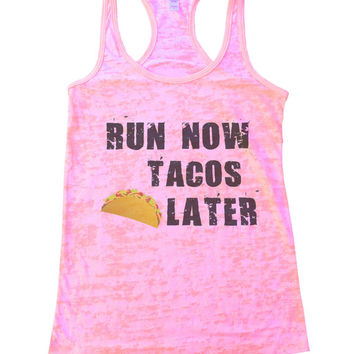 Run Now Tacos Later Funny Womens Burnout Workout Tank Top - For all Mexican Food Lovers Workout and Makes a Great Gift Running Tank 650