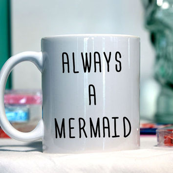 Always a mermaid - Ceramic coffee mug - funny sayings