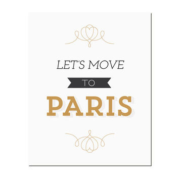 Typography Print, Quote Print, Paris Poster, Black Gold, Shabby Chic Decor, Wall Decor, Paris Art - Let's Move to Paris(8x10)