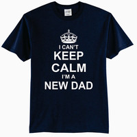 Adult T-Shirt - I Can't Keep Calm I'm A New Dad