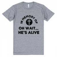 In Memory Of..Oh Wait He's Alive Jesus Christ Tee Shirt