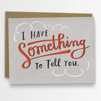 I Have Something To Tell You Card by Emily McDowell