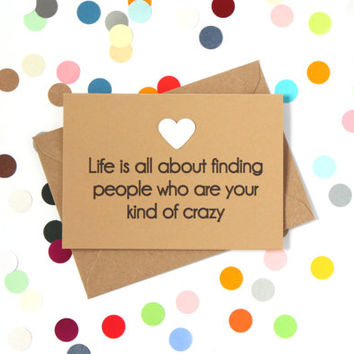 Funny birthday card: Life is all about finding people who are your kind of crazy. Handmade