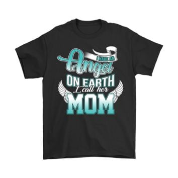 PEAPCV3 Mom - I Have An Angel On Earth, I Call Her Mom shirts