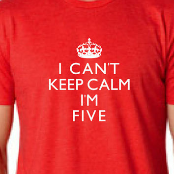 5 year old birthday gift - I Cant Keep Calm Im Five Cute Adorable Funny Kids Youth Funny Birthday Shirt Youth Sizes 5th Birthday Shirt