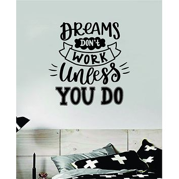 Dreams Don't Work Unless You Do V2 Wall Decal Sticker Bedroom Room Art Vinyl Inspirational Teen Kids Baby Nursery Girls Boys School
