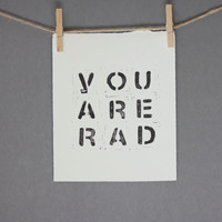 You Are Rad Typography Dorm Decor Block PRINT in Black 8x10 on white paper for dude