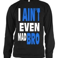 I Ain't Even Mad Bro Mens Thermal Shirt, Big and Bold Funny Statements Thermal