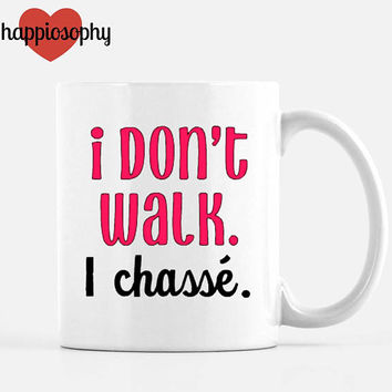 I Don't Walk Mug, Dance Teacher Gift, Dancer Present, Dance Gift, Ballet Teacher Gift, Ballet Sayings, Funny Dance Gift, End of The Year