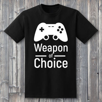 Weapon of Choice, gaming shirts, video game shirts, nerd shirts, controller, funny shirts, funny, t-shirts