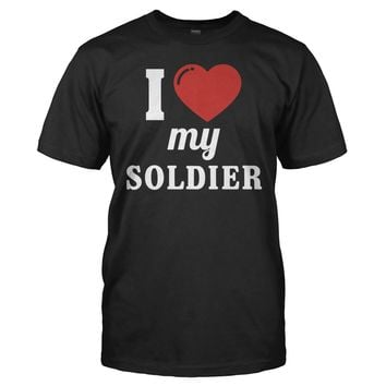 I Love My Soldier - T Shirt