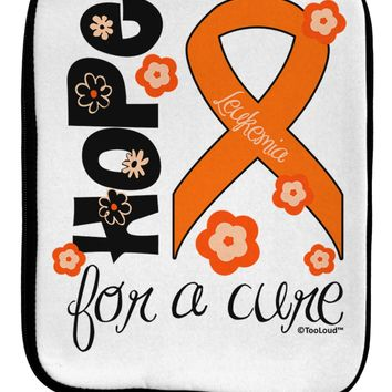 Hope for a Cure - Orange Ribbon Leukemia - Flowers 9 x 11.5 Tablet  Sleeve by TooLoud