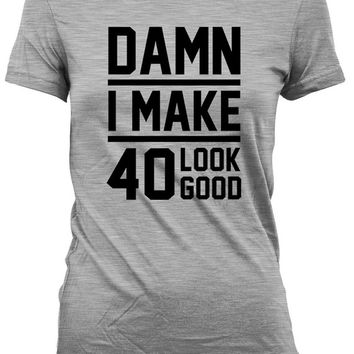 Funny Birthday T Shirt Birthday Gift Ideas 40th Birthday Shirt Birthday Present 40 Years Old Damn I Make 40 Look Good Mens Ladies Tee DAT-19