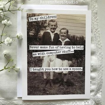 Never Make Fun Of Having To Help Me With Computer Stuff Taught You How To Use A Spoon Funny Vintage Style Mothers Day Card Card For Her Fathers Day Card Card For Him FREE SHIPPING