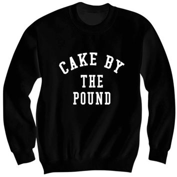 Cake By The Pound SweatShirt Ladies Shirts Funny Shirts Cool Shirts Mens Sweatshirts Great Gifts Under 30 #Cake Plus Size Sweatshirts