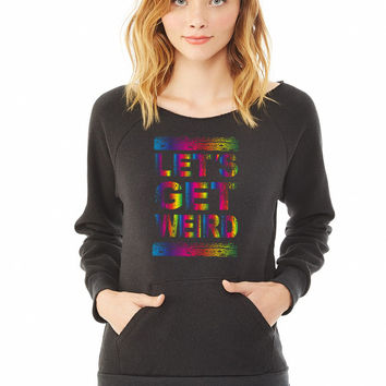 lets get weird ladies sweatshirt