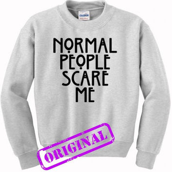 Normal People Scare Me (2) for sweater ash, sweatshirt ash unisex adult