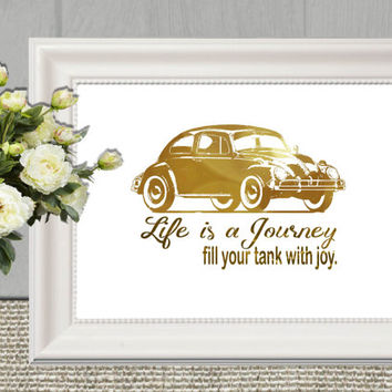 Gold car print Gold typography Art printable Inspirational quote Volkswagen wall art VW Bug car Life is a journey fill your tank 16x20 8x10