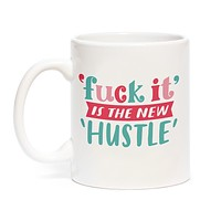 Fuck It Is The New Hustle Mug
