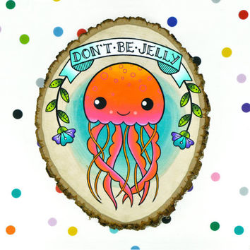 don't be jelly / original wall art painting on wood slice / sassy quirky jellyfish pun