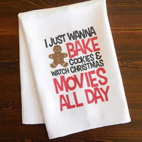 Christmas Kitchen Dishtowel - I Just Want to Bake Cookies and Watch Christmas Movies - Hostess Gift for Christmas - White Kitchen Towel