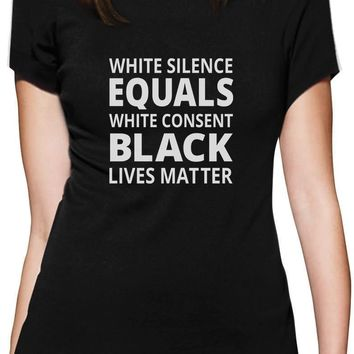 POLITICAL COSPLAY:  White Silence Is White Consent - Black Lives Matter Allies T-Shirt