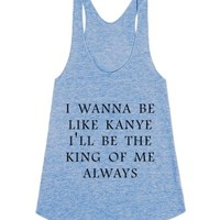 I Wanna Be Like Kanye King Of Me-Female Athletic Blue Tank