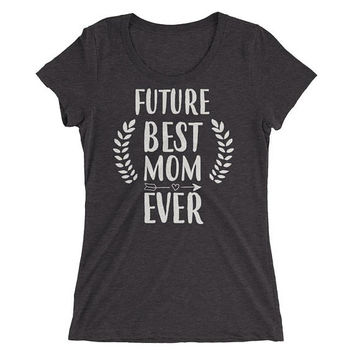Future Best Mom Ever t-shirt, future mom gift mom to be baby shower gift, new mom, pregnancy reveal gift, gift for future mom, future mommy