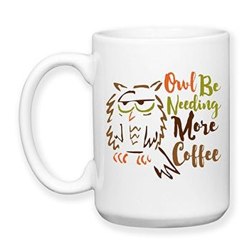 Coffee Mug, 15 oz, by Groovy Giftables - Owl I'll Be Needing More Coffee 001