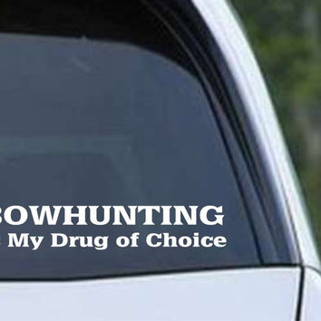 Bowhunting is my Drug of Choice Funny HNT1-90 Die Cut Vinyl Decal Sticker