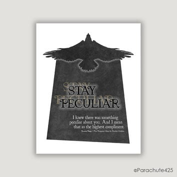Stay Peculiar, Peculiar Children, Miss Peregrine, peculiar quote, anti bullying, macabre oddity art, movie wall art, book quote, inspiration