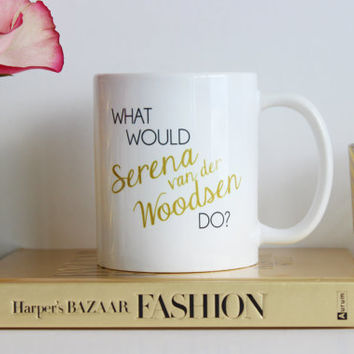 What Would Serena van der Woodsen Do / black and gold coffee mug - gossip girl quote - inspirational mug - ceramic - gift - blair waldorf