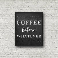 Coffee Before Whatever, Coffee Quote, Kitchen Art, Kitchen Decor, Chalkboard, Chalkboard Print, Chalkboard Art, Kitchen Sign, Coffee Print