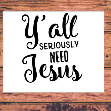 Yall Seriously Need Jesus Decal | Sassy Christian Decal | Cute Christian Decal | Preppy Decal | Southern Girl Decal | Faith Decal | 298