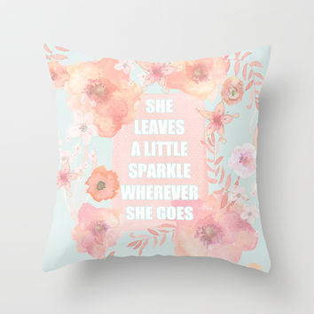 SHE LEAVES A LITTLE SPARKLE WHEREVER SHE GOES Throw Pillow by Monika Strigel