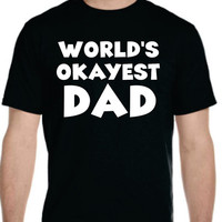 World's OKAYEST DAD T-shirt Best Fathers Day Gift
