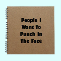 People I Want To Punch In The Face - Book, Large Journal, Personalized Book, Personalized Journal, Scrapbook, Smashbook