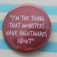 Monster Nightmares - Pinback Button - Buffy the Vampire Slayer Quote