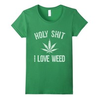 Holy Shit I Love Weed 420 T-Shirt