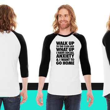 Walk Up To The Club Like What Up I Have Social American Apparel Unisex 3/4 Sleeve T-Shirt