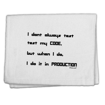 """I Don't Always Test My Code Funny Quote 11""""x18"""" Dish Fingertip Towel by TooLoud"""
