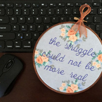 Struggle is REAL Funny Embroidery - Cubicle Decor Wall Art - Snarky Sweet Needlepoint Gift for Friend or Coworker