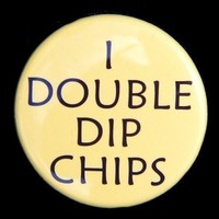 I Double Dip Chips  Pinback Button Badge 1 1/2 by theangryrobot