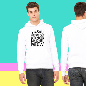 You've Cat To Be Kitten Me Right Meow sweatshirt hoodie